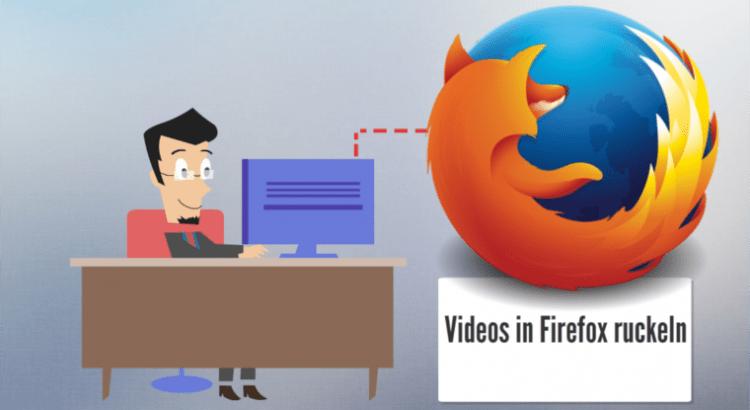 Videos in Firefox - So stellen Sie nerviges Ruckeln ab